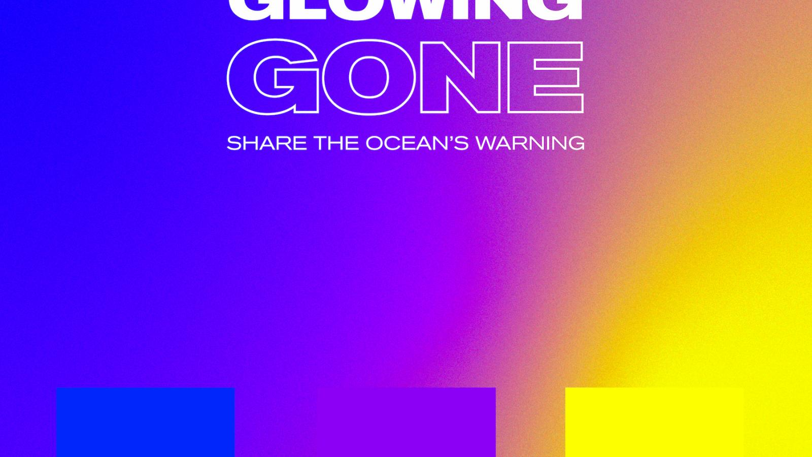 Glowing, Glowing, Gone - Raising awareness to save coral reefs