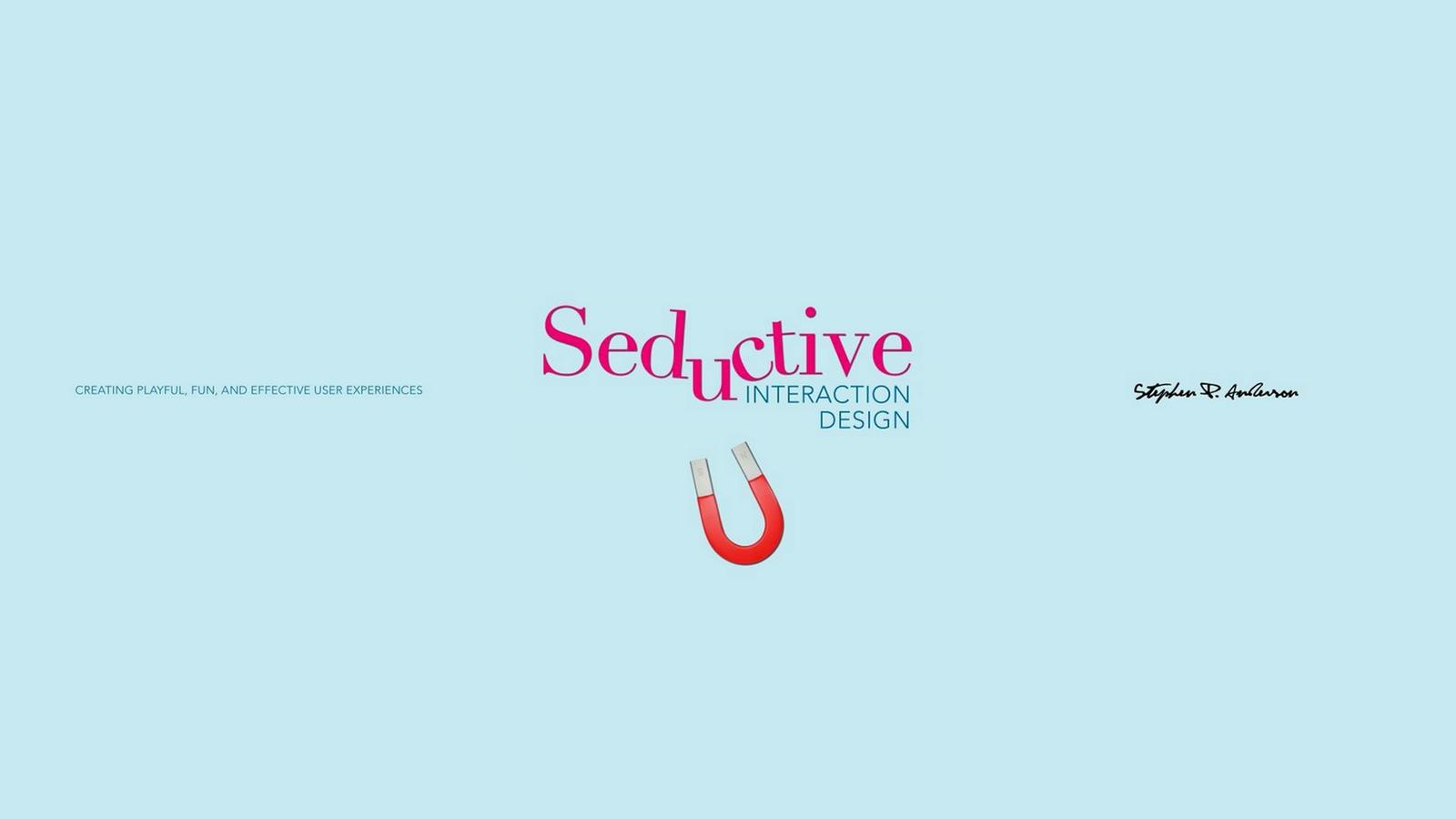 Seductive Interaction Design: Creating Playful, Fun, and Effective User Experiences