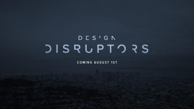 DESIGN DISRUPTORS: Coming to a Premiere near you!